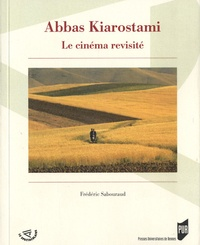 Frédéric Sabouraud - Abbas Kiarostami, le cinéma revisité.