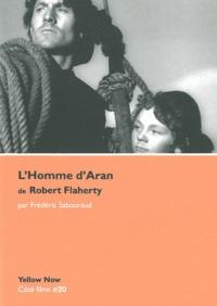 Frédéric Sabouraud - L'Homme d'Aran de Robert Flaherty - Mythe, île et cinéma.