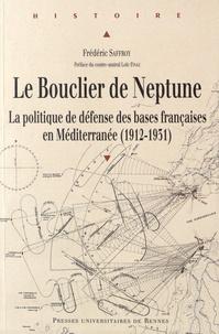 Le bouclier de Neptune - La politique de défense des bases françaises en Méditerranée (1912-1931).pdf