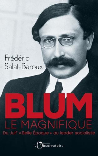 """Blum le magnifique. Du Juif """"Belle Epoque"""" au leader socialiste"""