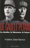 Frédéric Salat-Baroux - De Gaulle-Pétain - Le destin, la blessure, la leçon.