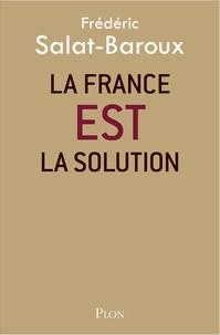 Frédéric Salat-Baroux - La France EST la solution.