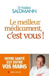 Frédéric Saldmann et Frédéric Saldmann - Le Meilleur Médicament, c'est vous !.