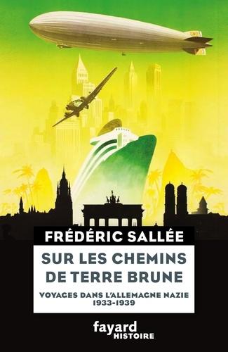 Frédéric Sallée - Sur les chemins de terre brune - Voyages dans l'Allemagne nazie 1933-1939.