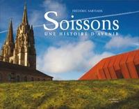 Frédéric Sartiaux - Soissons - Pierres d'histoire, pierres d'avenir.
