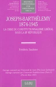 Frédéric Saulnier - Joseph-Barthélemy (1874-1945) - La crise du constitutionnalisme libéral sous la IIIe République.