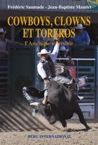 Frédéric Saumade et Jean-Baptiste Maudet - Cowboys, clowns et toreros - L'Amérique réversible.