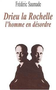 Frédéric Saumade - Drieu la Rochelle - L'homme en désordre.