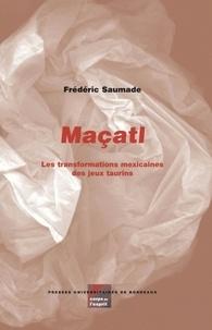 Frédéric Saumade - Maçatl - Les transformations mexicaines des jeux taurins.