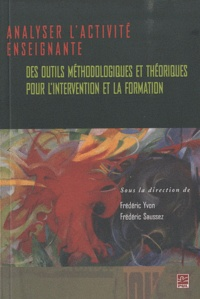 Frédéric Saussez et Frédéric Yvon - Analyser l'activité enseignante - Des outils méthodologiques et théorique pour l'intervention et la formation.