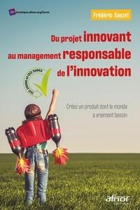 Frederic Sauzet - Du projet innovant au management responsable de l'innovation. - Créez un produit dont le monde a vraiment besoin-ISO 26000 et ISO 56002.