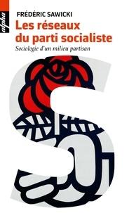 Frédéric Sawicki - Les réseaux du parti socialiste - Sociologie d'un milieu partisan.