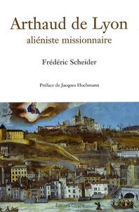 Frédéric Scheider - Arthaud de Lyon - Aliéniste missionnaire.