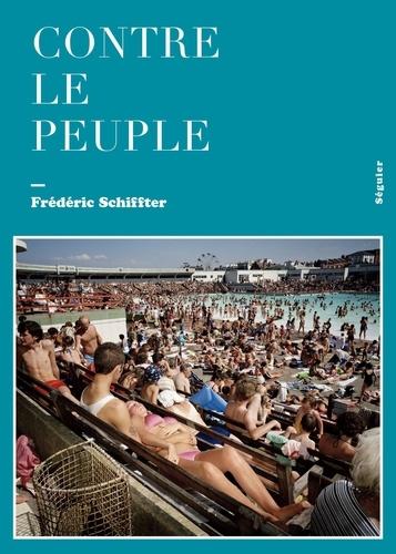 Frédéric Schiffter - Contre le peuple.