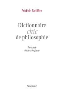 Frédéric Schiffter - Dictionnaire chic de la philosophie.