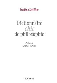 Frédéric Schiffter - Dictionnaire chic de philosophie.