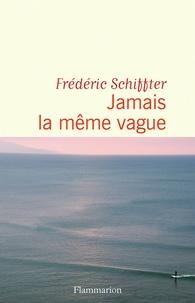 Frédéric Schiffter - Jamais la même vague.