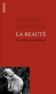 Frédéric Schiffter - La beauté - Une éducation esthétique.