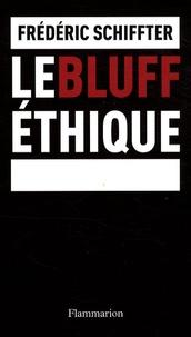 Frédéric Schiffter - Le bluff éthique.