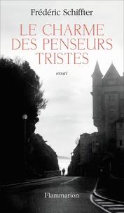 Frédéric Schiffter - Le charme des penseurs tristes.