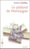 Frédéric Schiffter - Le plafond de Montaigne.