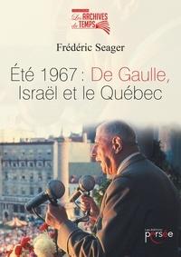 Eté 1967 : De Gaulle, Israël et le Québec - Frédéric Seager |