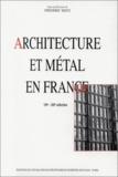 Frédéric Seitz - Architecture et métal en France - 19e-20e siècles.