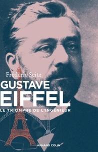 Frédéric Seitz - Gustave Eiffel - Le triomphe de l'ingénieur.