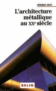 """Frédéric Seitz - L'architecture métallique au XXe siècle - Architecture et """"savoir-fer""""."""