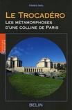 Frédéric Seitz - Le Trocadéro - Les métamorphoses d'une colline de Paris.