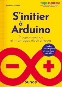 Frédéric Sillon - S'initier à Arduino - Programmation et montages électroniques.