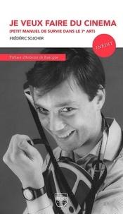 Frédéric Sojcher - Je veux faire du cinéma - Petit manuel de survie dans le septième art.