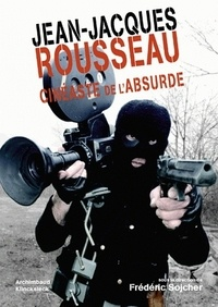 Frédéric Sojcher - Jean-Jacques Rousseau cinéaste de l'absurde.