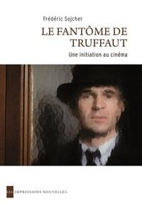 Frédéric Sojcher - Le fantôme de Truffaut - Une initiation au cinéma.