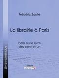 Frédéric Soulié et  Ligaran - La librairie à Paris - Paris ou le Livre des cent-et-un.