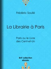 Frédéric Soulié - La Librairie à Paris - Paris ou le Livre des Cent-et-Un.