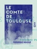 Frédéric Soulié - Le Comte de Toulouse.