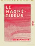Frédéric Soulié - Le Magnétiseur.