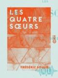 Frédéric Soulié - Les Quatre Sœurs.