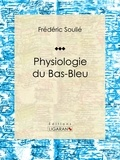 Frédéric Soulié et  Ligaran - Physiologie du Bas-Bleu.