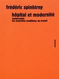 Frédéric Spinhirny - Hôpital et modernité - Comprendre les nouvelles conditions de travail.