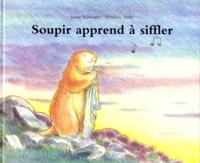 Frédéric Stehr et Irène Schwartz - Soupir apprend à siffler.