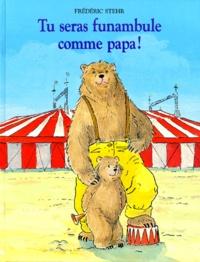 Frédéric Stehr - Tu seras funambule comme papa !.