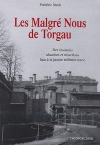 Frédéric Stroh - Les Malgré-Nous de Torgau - Des insoumis alsaciens et mosellans face à la justice militaire nazie.