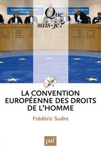 Frédéric Sudre - La Convention européenne des droits de l'homme.