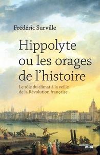 Frédéric Surville - Hippolyte ou les orages de l'histoire - Le rôle du climat à la veille de la Révolution française.