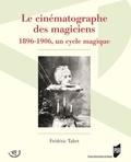 Frédéric Tabet - Le cinématographe des magiciens - 1896-1906, un cycle magique.