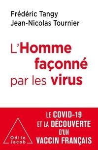 Frédéric Tanguy et Jean-Nicolas Tournier - L'Homme façonné par les virus - Le Covid-19 et la découverte d'un vaccin français.