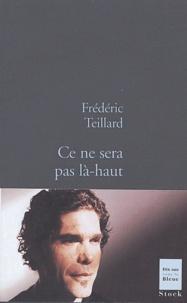Frédéric Teillard - Ce ne sera pas là-haut.