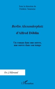 Frédéric Teinturier - Berlin Alexanderplatz d'Alfred Döblin - Un roman dans une oeuvre, une oeuvre dans son temps.